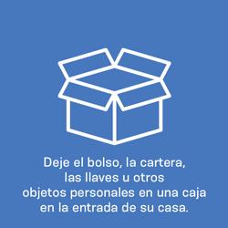 Deje sus objetos personales en una caja a la entrada de su casa